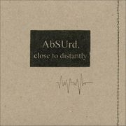 AbSUrd - Close To Distantly